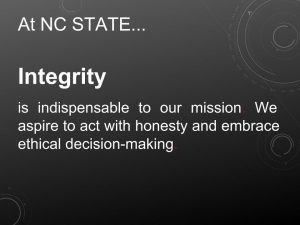 At NC State...Integrity   is indispensable to our mission. We aspire to act with honesty and embrace ethical decision-making.