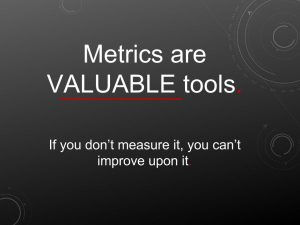 Metrics are valuable tools. If you don't measure it, you can't improve upon it.